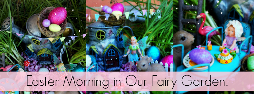 Easter Morning in Our Fairy Garden - Blog Post