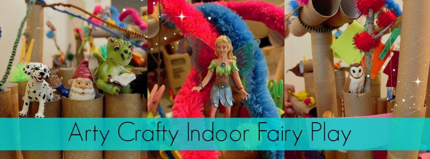 Arty Crafty Indoor Fairy Play